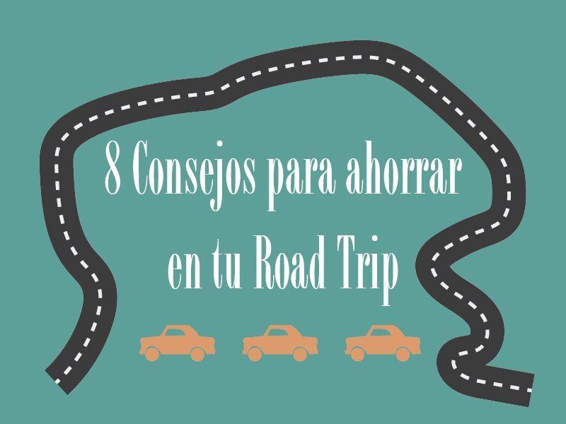 8 Consejos para ahorrar en tu RoadTrip