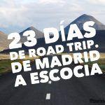 Nos vamos de Road Trip, de Madrid a Escocia ida y vuelta!