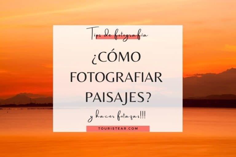 Como fotografiar paisajes y naturaleza