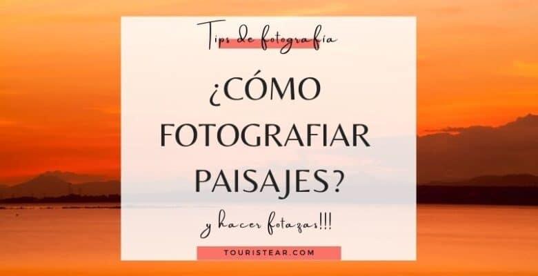 Tips para hacer fotos de paisajes
